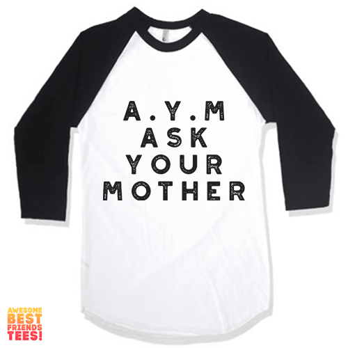 A.Y.M Ask Your Mother on a super comfortable Shirts for sale at Awesome Best Friends' Tees