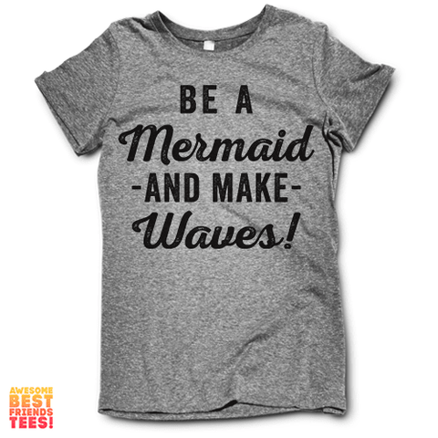 Be A Mermaid And Make Waves on a super comfortable Shirts for sale at Awesome Best Friends' Tees