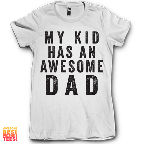 (Sale) My Kid Has An Awesome Dad on a super comfortable Shirts for sale at Awesome Best Friends' Tees