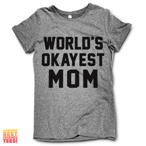 World's Okayest Mom on a super comfortable Shirts for sale at Awesome Best Friends' Tees