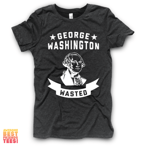 George Washington Wasted | Vintage Black on a super comfortable Shirts for sale at Awesome Best Friends' Tees
