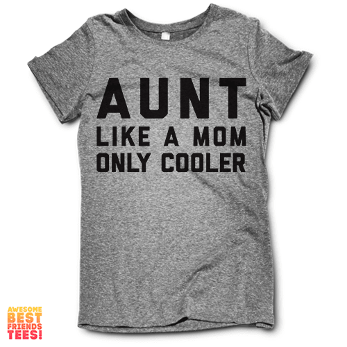 Aunt Like Mom Only Cooler on a super comfortable shirtalt for sale at Awesome Best Friends' Tees