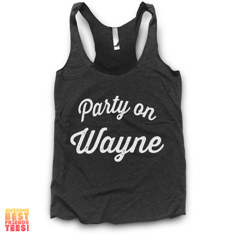 Party On Wayne | Racerback