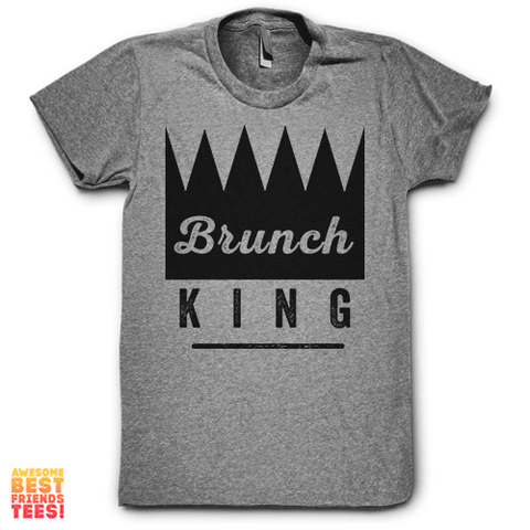 Brunch King on a super comfortable Shirts for sale at Awesome Best Friends' Tees