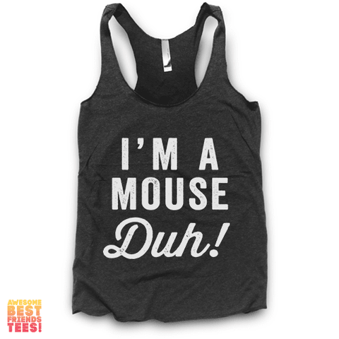 I'm A Mouse, Duh! | Racerback on a super comfortable Racerback for sale at Awesome Best Friends' Tees
