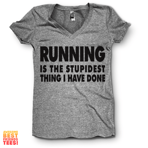Running Is The Stupidest Thing I Have Ever Done | V Neck on a super comfortable Shirts for sale at Awesome Best Friends' Tees