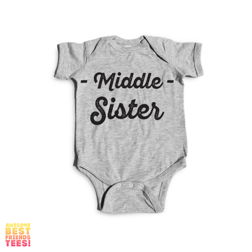 Middle Sister | Onesie on a super comfortable Onesie for sale at Awesome Best Friends' Tees
