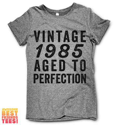 Vintage 1985 Aged To Perfection on a super comfortable Shirts for sale at Awesome Best Friends' Tees