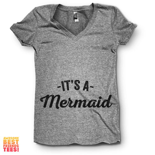 It's A Mermaid | V Neck on a super comfortable Shirts for sale at Awesome Best Friends' Tees