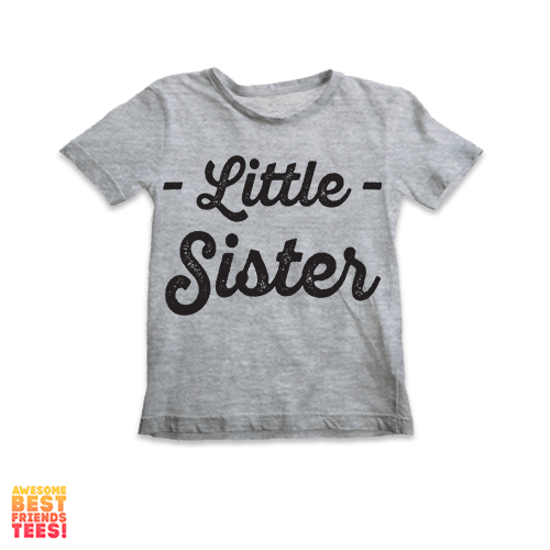 Little Sister | Kids' Tee on a super comfortable Shirts for sale at Awesome Best Friends' Tees