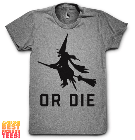 Or Die on a super comfortable Shirts for sale at Awesome Best Friends' Tees