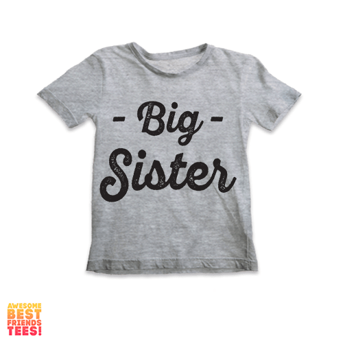 Big Sister | Kids' Tee on a super comfortable Shirts for sale at Awesome Best Friends' Tees