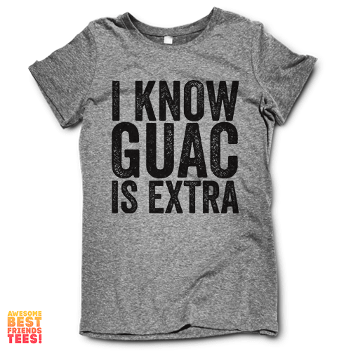 I Know The Guac Is Extra on a super comfortable shirtalt for sale at Awesome Best Friends' Tees