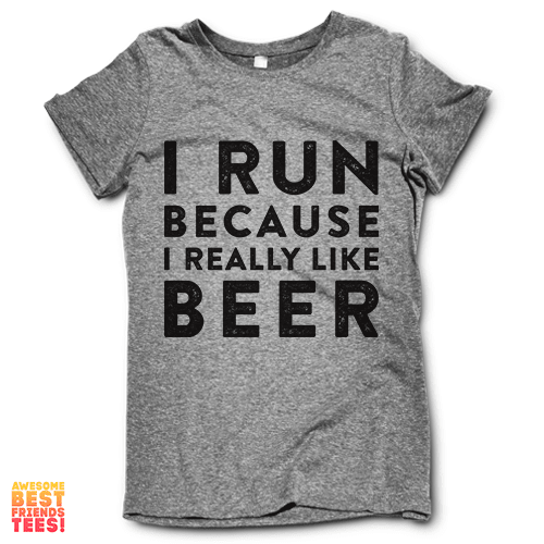 I Run Because I Really Like Beer on a super comfortable Shirts for sale at Awesome Best Friends' Tees