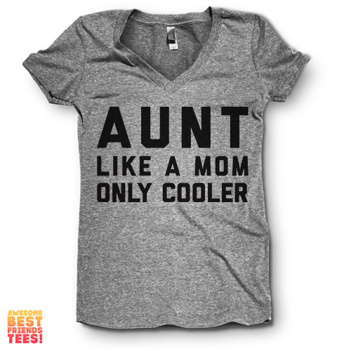 Aunt Like A Mom Only Cooler | V Neck on a super comfortable Shirts for sale at Awesome Best Friends' Tees
