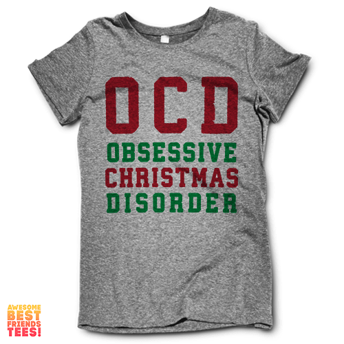 OCD Obsessive Christmas Disorder on a super comfy Shirts at Awesome Best Friends' Tees!