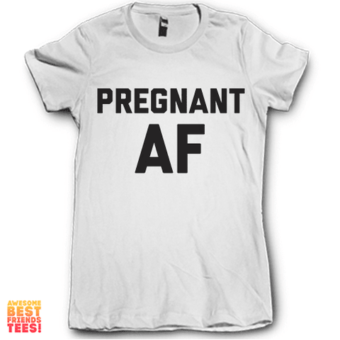 Pregnant AF on a super comfortable Shirts for sale at Awesome Best Friends' Tees