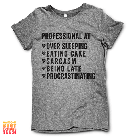 Professional At: Over Sleeping, Eating Cake, Sarcasm, Being Late, Procrastinating on a super comfy Shirts at Awesome Best Friends' Tees!