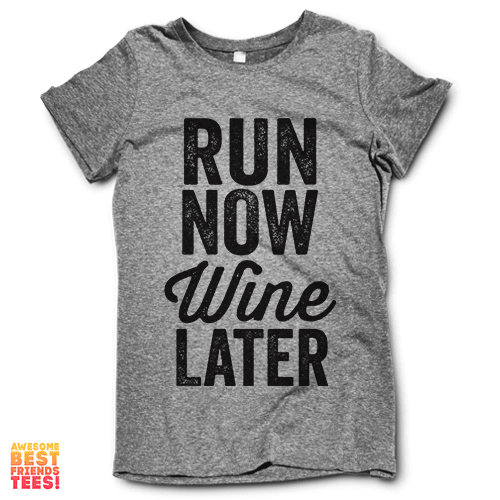 Run Now Wine Later on a super comfy Shirts at Awesome Best Friends' Tees!
