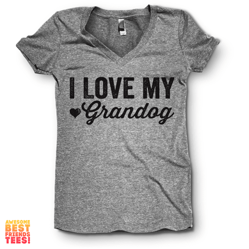 I Love My Grandog | V Neck on a super comfortable Shirts for sale at Awesome Best Friends' Tees