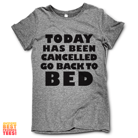 Today Has Been Cancelled Go Back To Bed on a super comfortable Shirts for sale at Awesome Best Friends' Tees