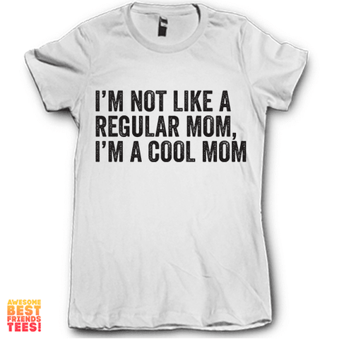 I'm Not Like A Regular Mom, I'm A Cool Mom on a super comfortable Shirts for sale at Awesome Best Friends' Tees