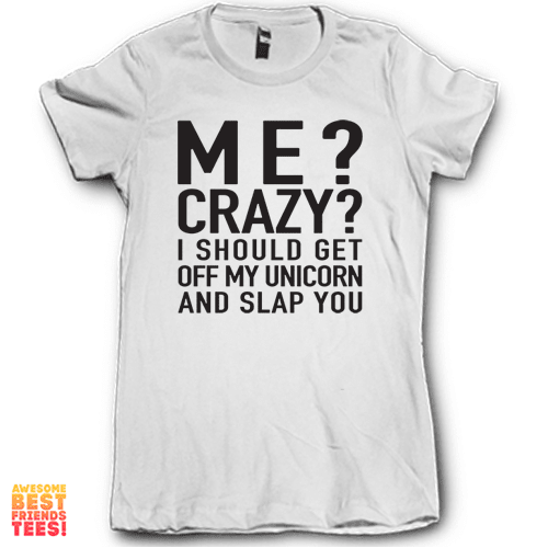 Me? Crazy? on a super comfortable Shirts for sale at Awesome Best Friends' Tees