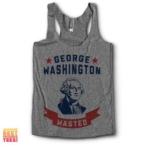 George Washington Wasted | Racerback on a super comfortable Racerback for sale at Awesome Best Friends' Tees