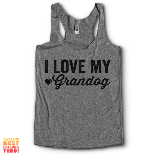I Love My Grandog | Racerback on a super comfortable Racerback for sale at Awesome Best Friends' Tees