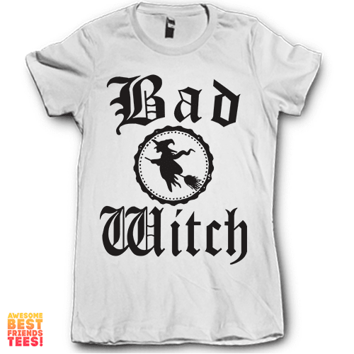 Bad Witch on a super comfortable Shirts for sale at Awesome Best Friends' Tees