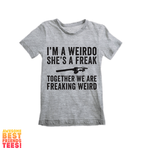 I'm A Weirdo, She's A Freak, Together We Are Freaking Weird on a super comfortable Shirts for sale at Awesome Best Friends' Tees