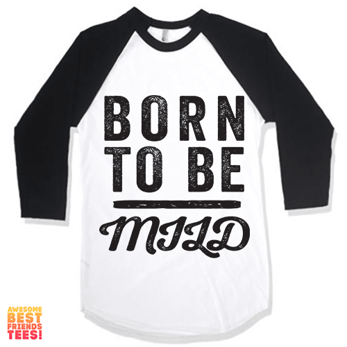 Born To Be Mild on a super comfortable Shirts for sale at Awesome Best Friends' Tees