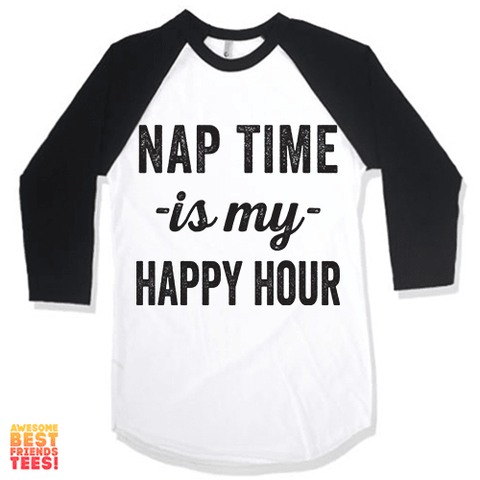 Nap Time Is My Happy Hour on a super comfortable Shirts for sale at Awesome Best Friends' Tees