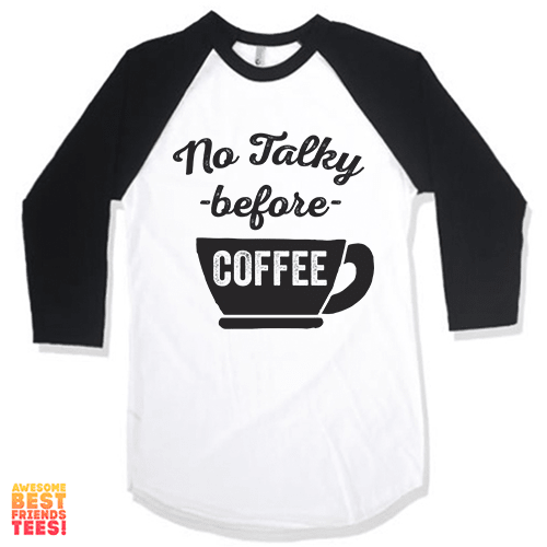 No Talky Before Coffee on a super comfortable Shirts for sale at Awesome Best Friends' Tees