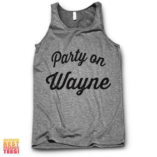 Party On Wayne on a super comfy Tanks at Awesome Best Friends' Tees!