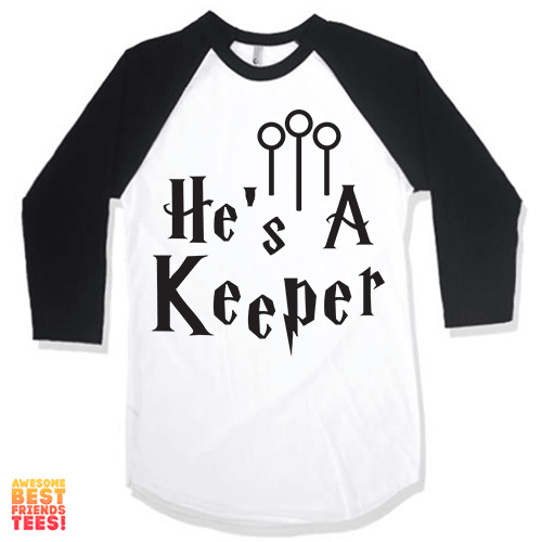 He's A Keeper on a super comfortable Shirts for sale at Awesome Best Friends' Tees
