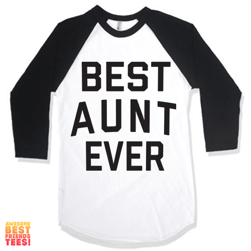 Best Aunt Ever on a super comfortable Shirts for sale at Awesome Best Friends' Tees