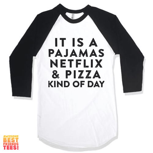 It's A Pajamas, Pizza, And Netflix Kind Of Day on a super comfy Shirts at Awesome Best Friends' Tees!
