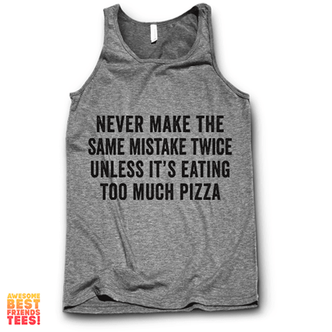 Never Make The Same Mistake Twice Unless It's Eating Pizza on a super comfortable Tanks for sale at Awesome Best Friends' Tees