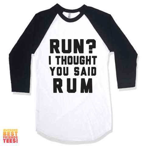 Run? I Thought You Said RUM! on a super comfortable Shirts for sale at Awesome Best Friends' Tees