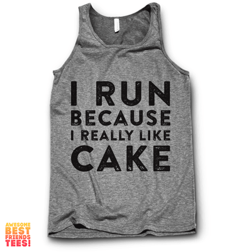 (Sale) I Run Because I Really Like Cake on a super comfortable Tanks for sale at Awesome Best Friends' Tees