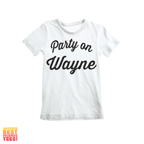 Party On Wayne | Kid's on a super comfortable Shirts for sale at Awesome Best Friends' Tees