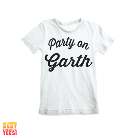 Party On Garth | Kid's on a super comfy Shirts at Awesome Best Friends' Tees!