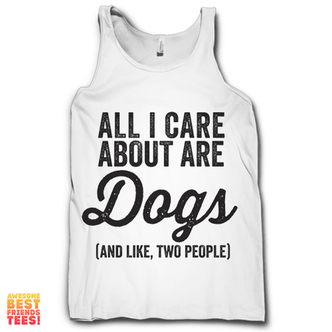 (Sale) All I Care About Are Dogs (And Like, Two People) on a super comfortable Tanks for sale at Awesome Best Friends' Tees