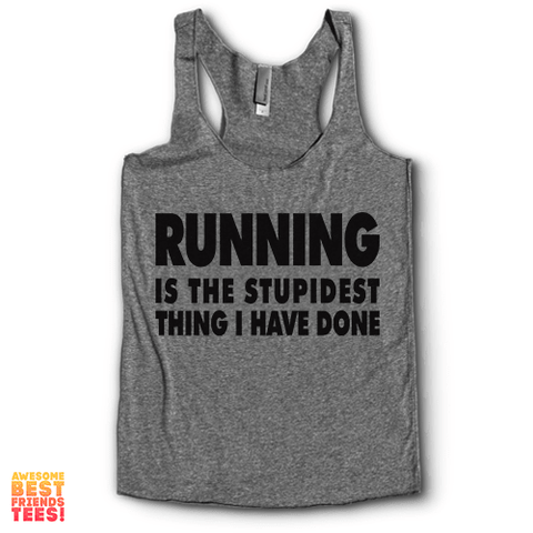 Running Is The Stupidest Thing I Have Done | Racerback on a super comfortable Racerback for sale at Awesome Best Friends' Tees
