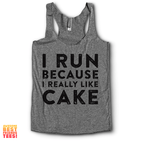 I Run Because I Really Like Cake | Racerback on a super comfortable Racerback for sale at Awesome Best Friends' Tees