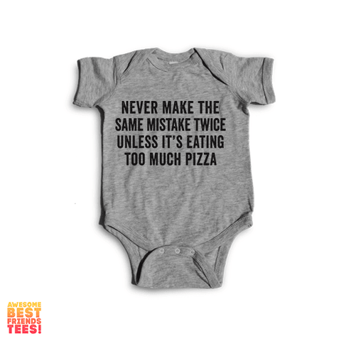 Never Make The Same Mistake Twice Unless It's Eating Pizza | Onesie