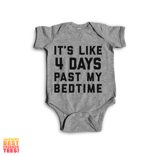 It's Like 4 Days Past My Bedtime | Onesie on a super comfortable Onesie for sale at Awesome Best Friends' Tees