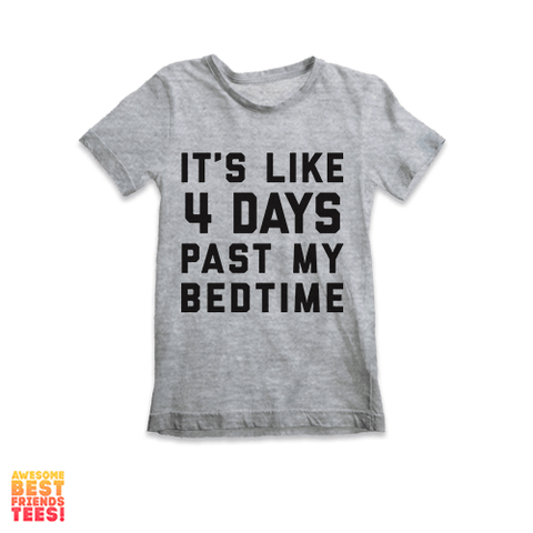 It's Like 4 Days Past My Bedtime | Kids' Tees