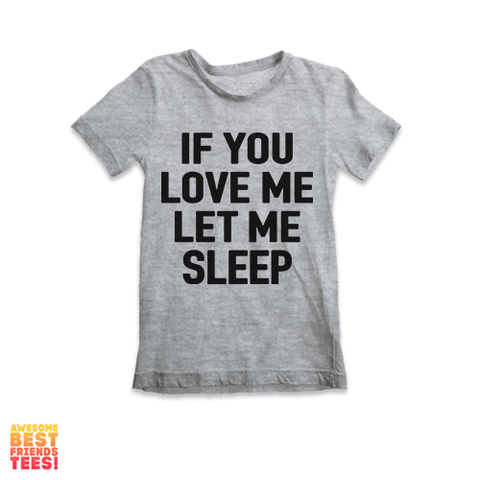 If You Love Me Let Me Sleep |  Kids' Tees